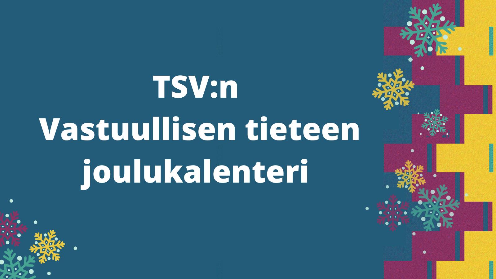 Graafinen kuva, jossa teksti TSV:n Vastuullisen tieteen joulukalenteri.